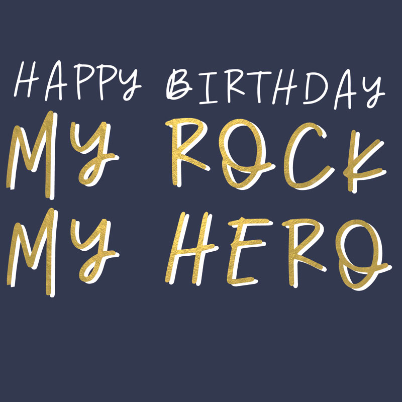 Happy Birthday My Rock My Hero