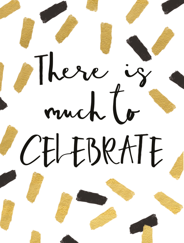 There Is Much To Celebrate