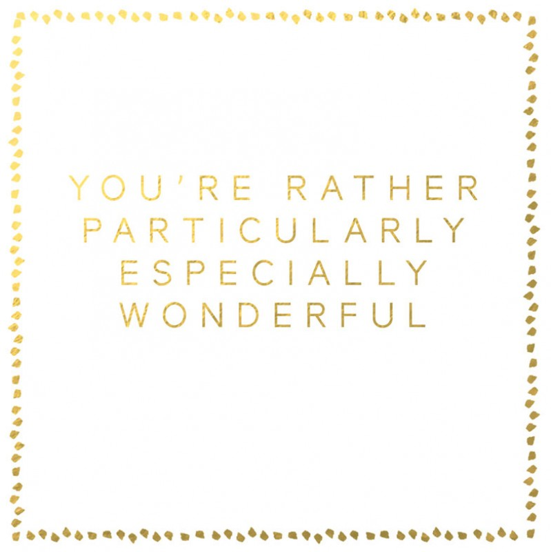 You're Rather Particularly Especially Wonderful